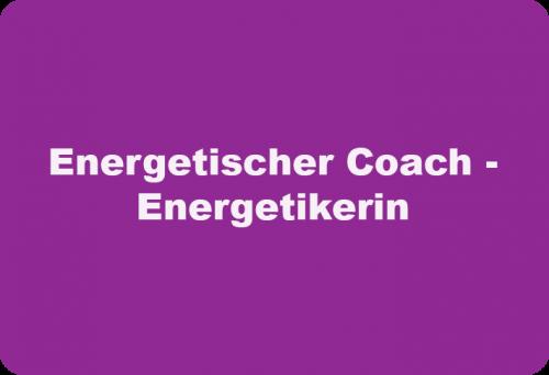 Energetischer- Coach - Energetikerin