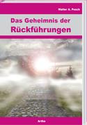 Buch- Das Geheimnis der Rückführungen, Autor: Walter A. Posch